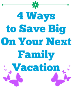 4 Ways to Save On Your Next Family Vacation